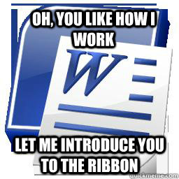 oh, you like how i work let me introduce you to the ribbon
