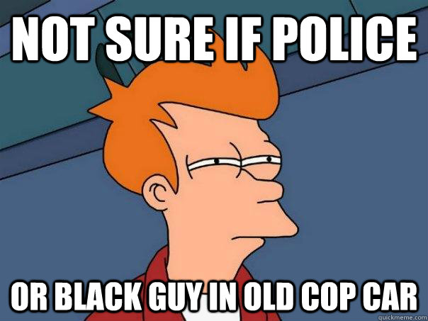 not sure if police or black guy in old cop car - not sure if police or black guy in old cop car  Futurama Fry