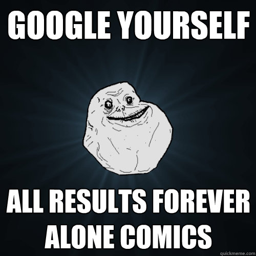 Google yourself All results forever alone comics - Google yourself All results forever alone comics  Forever Alone