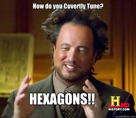 How do you Covertly Tune? HEXAGONS!!