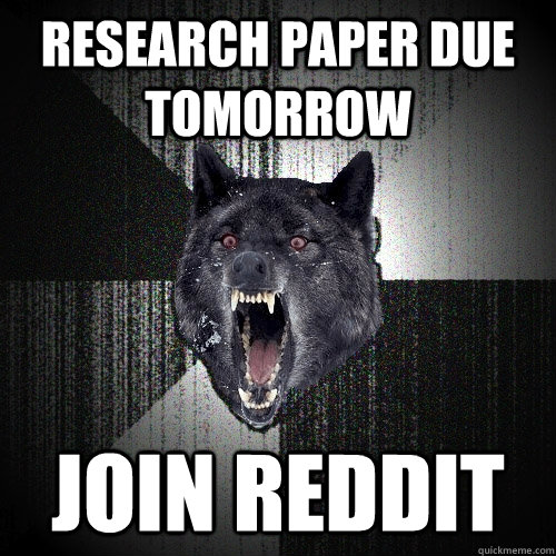 Research paper due tomorrow join reddit - Research paper due tomorrow join reddit  Insanity Wolf