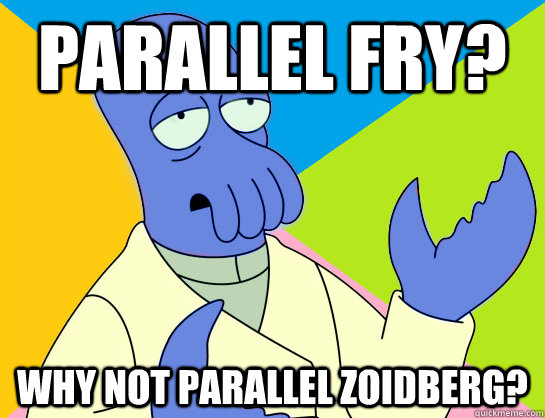 Parallel Fry? Why not Parallel Zoidberg? - Parallel Fry? Why not Parallel Zoidberg?  Misc