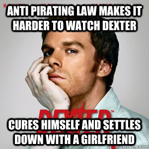 Anti pirating law makes it harder to watch dexter cures himself and settles down with a girlfriend - Anti pirating law makes it harder to watch dexter cures himself and settles down with a girlfriend  Good Guy Dexter