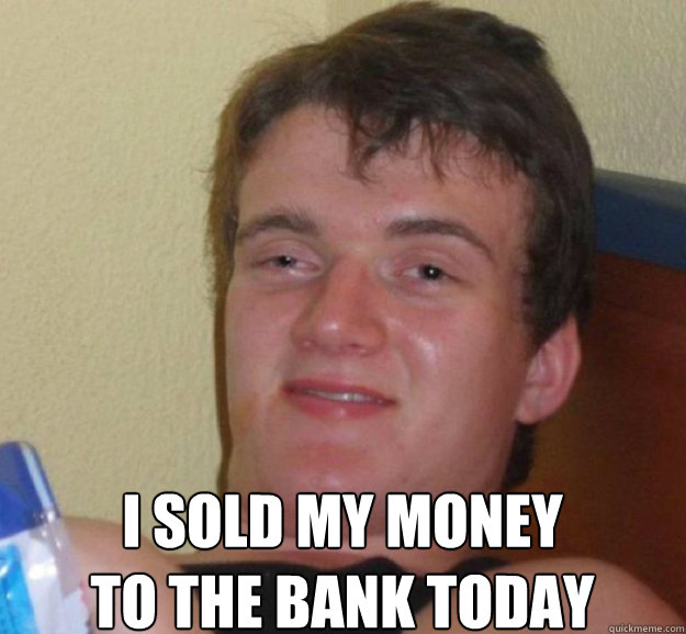 I sold my money  to the bank today -  I sold my money  to the bank today  ten guy