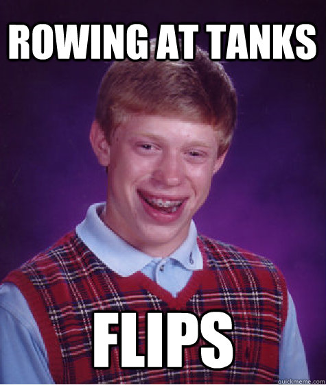 Rowing at Tanks flips - Rowing at Tanks flips  Bad Luck Brian