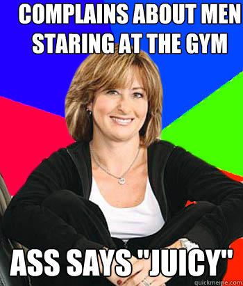 Complains about men staring at the gym ass says