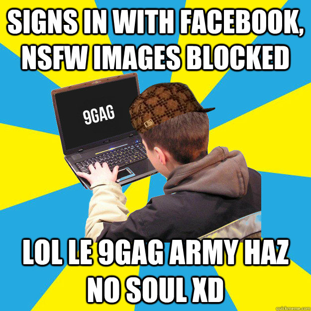 Signs in with facebook, nsfw images blocked lol le 9gag army haz no soul xd