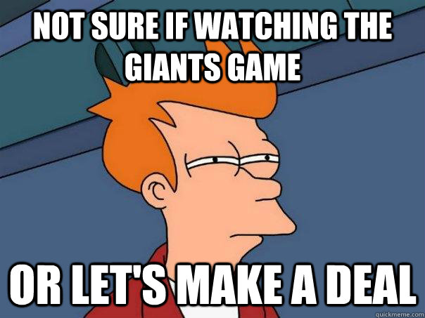 Not sure if watching the Giants game Or LET'S MAKE A DEAL - Not sure if watching the Giants game Or LET'S MAKE A DEAL  Futurama Fry