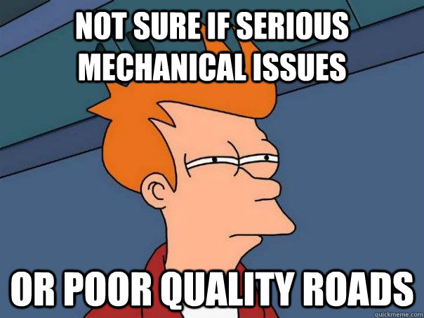 Not sure if serious mechanical issues or poor quality roads - Not sure if serious mechanical issues or poor quality roads  Futurama Fry