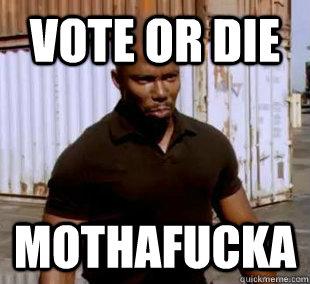 vote or die mothafucka - vote or die mothafucka  james doakes
