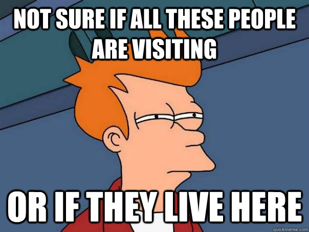 Not sure if all these people are visiting  Or if they live here - Not sure if all these people are visiting  Or if they live here  Futurama Fry