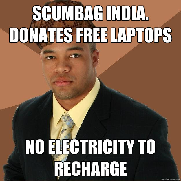 Scumbag India. Donates free laptops No electricity to recharge  Scumbag black man