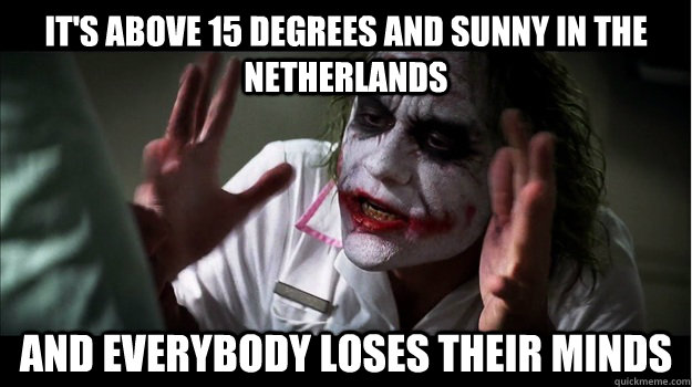 It's above 15 degrees and sunny in the netherlands and everybody loses their minds - It's above 15 degrees and sunny in the netherlands and everybody loses their minds  Joker Mind Loss