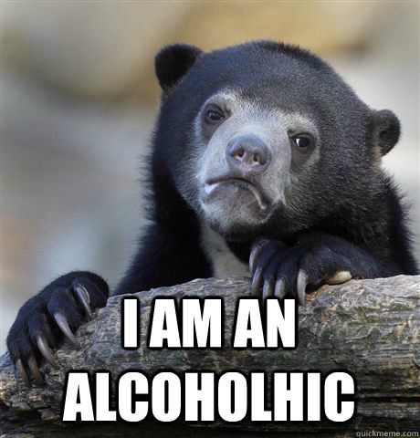 I AM AN ALCOHOLHIC -  I AM AN ALCOHOLHIC  Confession Bear