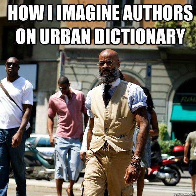 ed89a816407c56d7ecb571252daaed8f6703be8f33f827efcb6192cf4a4034f3 how i imagine authors on urban dictionary professor badass,Memes Urban Dictionary
