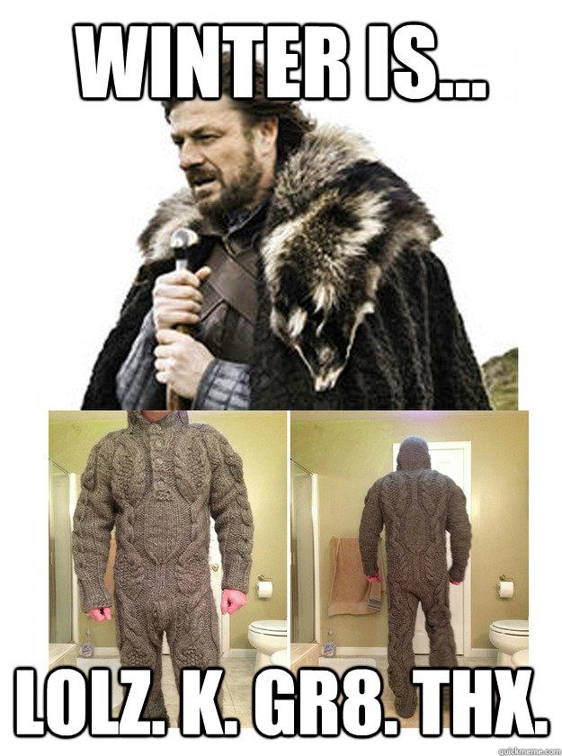 Funny Knitting Memes : Winter is lolz k gr thx knitting
