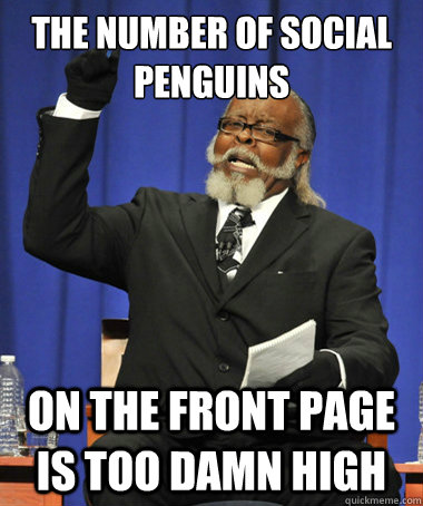 The number of social penguins on the front page is too damn high - The number of social penguins on the front page is too damn high  The Rent Is Too Damn High