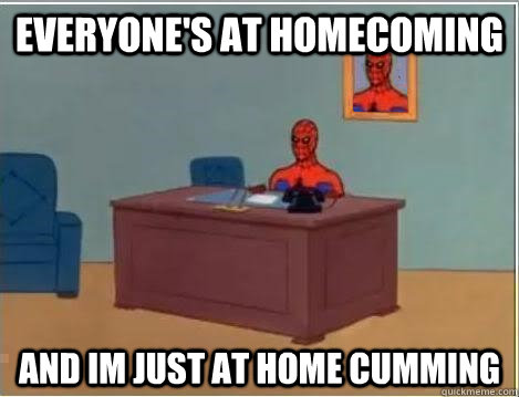 everyone's at homecoming and im just at home cumming - everyone's at homecoming and im just at home cumming  Spiderman Desk