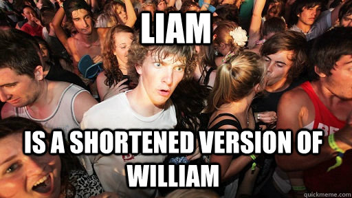 liam  is a shortened version of william - liam  is a shortened version of william  Sudden Clarity Clarence
