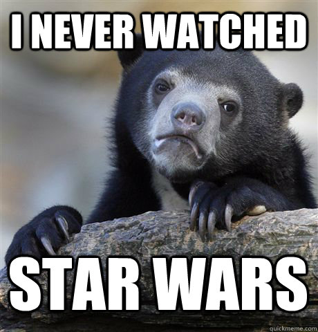 I never watched Star Wars - I never watched Star Wars  Confession Bear