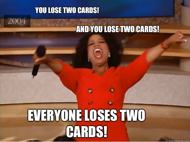 You lose two cards! and you lose two cards! Everyone loses two cards! - You lose two cards! and you lose two cards! Everyone loses two cards!  oprah you get a car