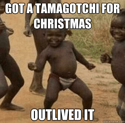 GOT A TAMAGOTCHI FOR CHRISTMAS OUTLIVED IT