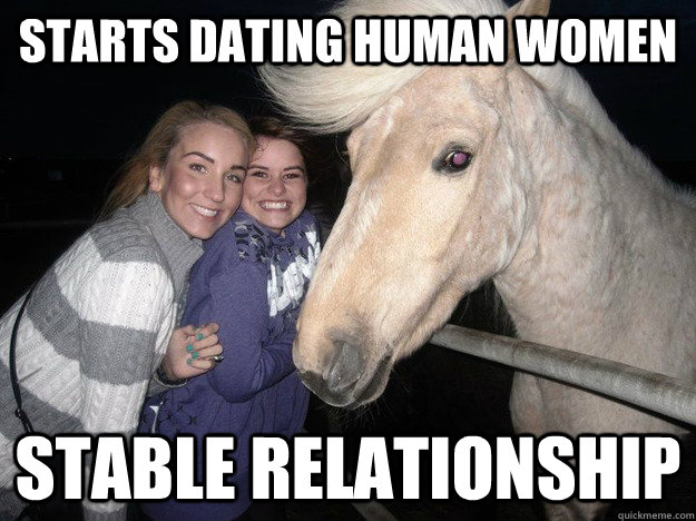 Starts dating human women Stable Relationship