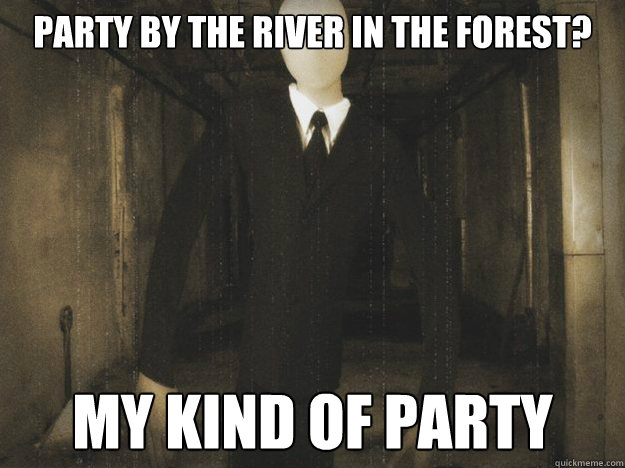 Party by the river in the forest? My kind of party