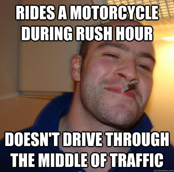 Rides a motorcycle during rush hour doesn't drive through the middle of traffic - Rides a motorcycle during rush hour doesn't drive through the middle of traffic  Misc