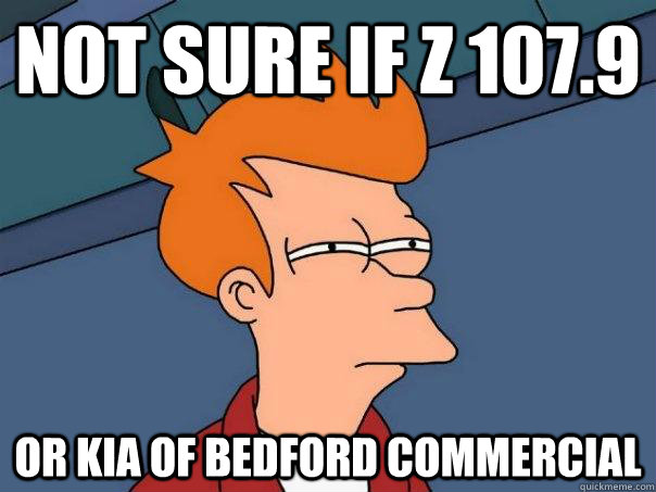 Not sure if Z 107.9 Or Kia of Bedford commercial   - Not sure if Z 107.9 Or Kia of Bedford commercial    Misc