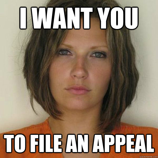 i want you to file an appeal - i want you to file an appeal  Attractive Convict