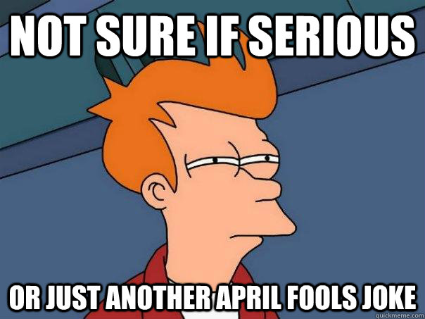 Not sure if serious  or just another april fools joke - Not sure if serious  or just another april fools joke  Futurama Fry