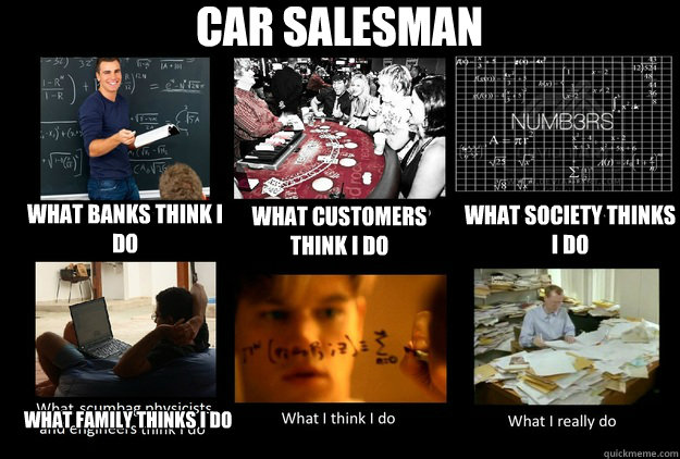 Car Salesman What Banks Think I Do What Customers Think I Do What
