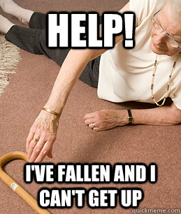 help i ve fallen and i can t get up life alert quickmeme