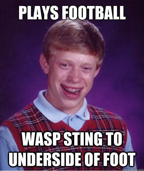 Plays Football Wasp Sting to underside of foot - Plays Football Wasp Sting to underside of foot  Bad Luck Brian