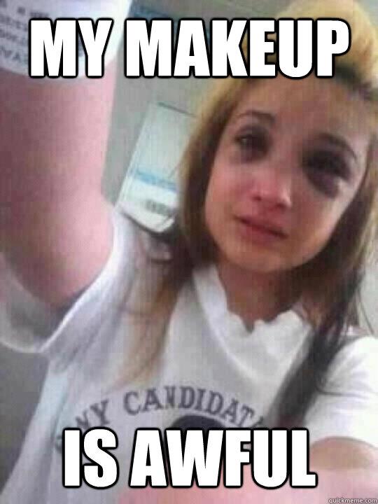 My makeup Is awful  Terrible Makeup