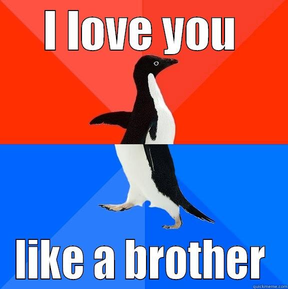 I LOVE YOU LIKE A BROTHER Socially Awesome Awkward Penguin