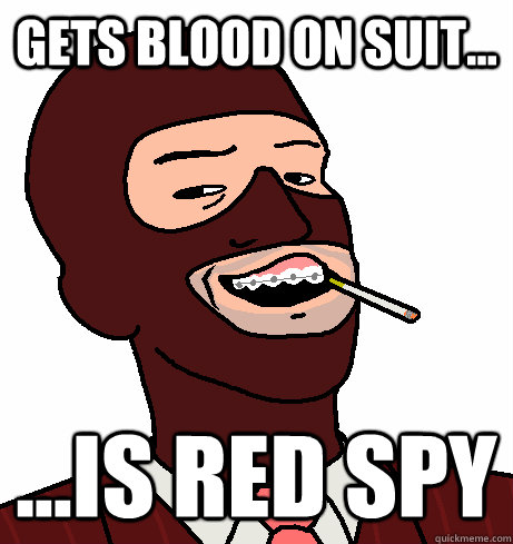 Gets blood on suit... ...is red spy - Gets blood on suit... ...is red spy  Misc
