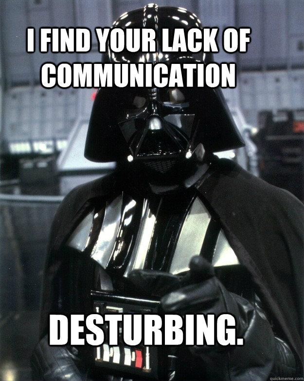 I find your lack of communication desturbing. - I find your lack of communication desturbing.  Misc