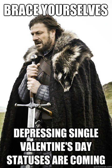 Brace Yourselves Depressing Single Valentine S Day Statuses Are