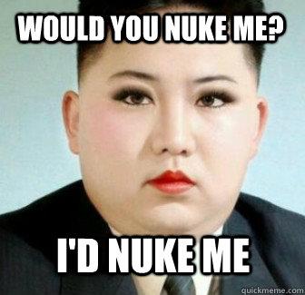 Would you nuke me? I'd nuke me - Would you nuke me? I'd nuke me  Misc