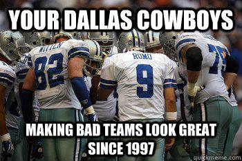 Your Dallas cowboys making bad teams look great since 1997  cowboys