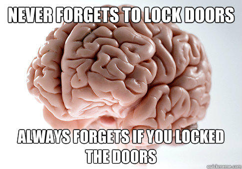 Never forgets to lock doors Always forgets if you locked the doors - Never forgets to lock doors Always forgets if you locked the doors  Scumbag Brain