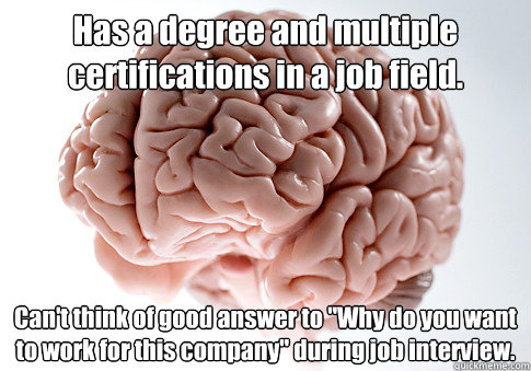 Has a degree and multiple certifications in a job field. Can't think of good answer to