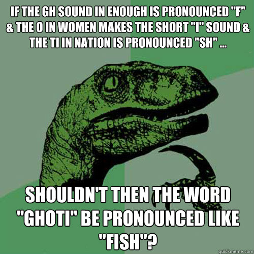 If the gh sound in enough is pronounced
