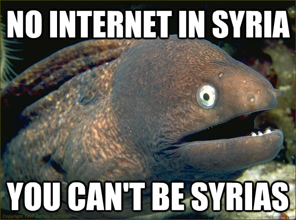 No internet in syria You can't be syrias - No internet in syria You can't be syrias  Bad Joke Eel