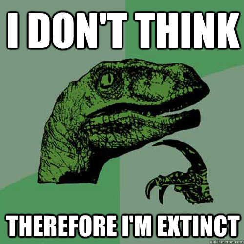 I don't think therefore i'm extinct - I don't think therefore i'm extinct  Misc