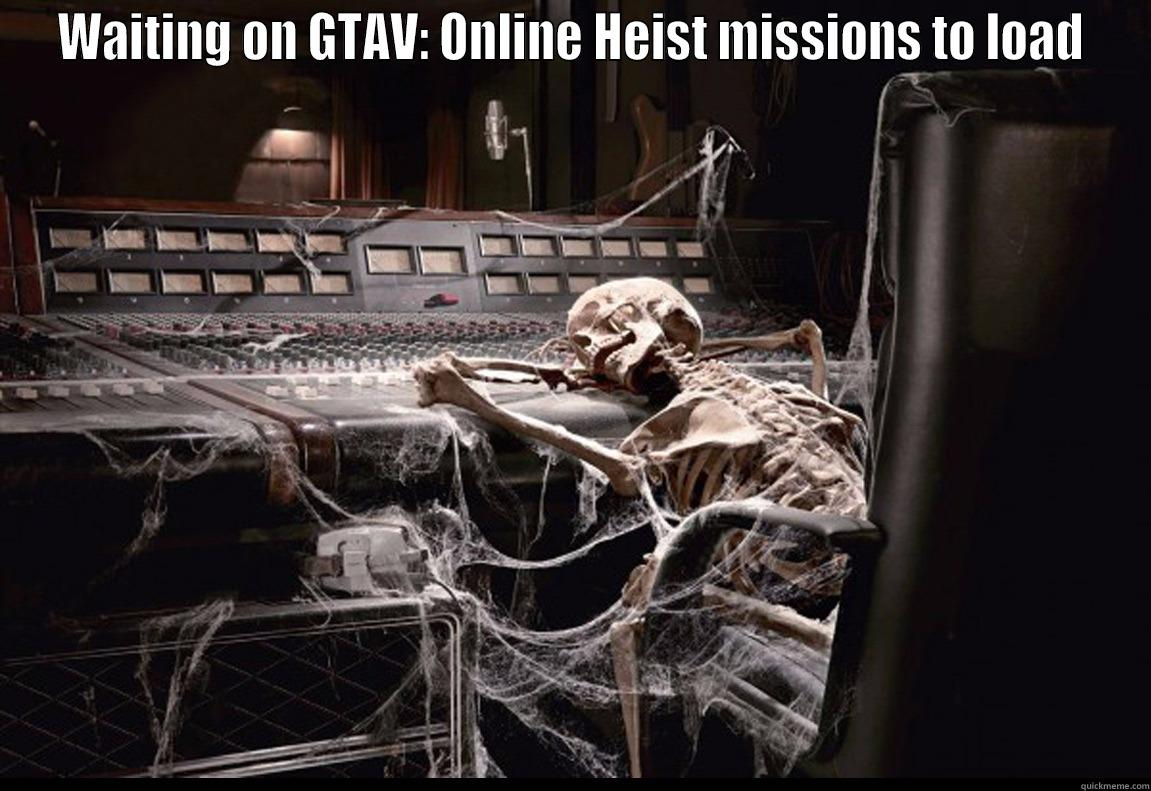 WAITING ON GTAV: ONLINE HEIST MISSIONS TO LOAD  Misc