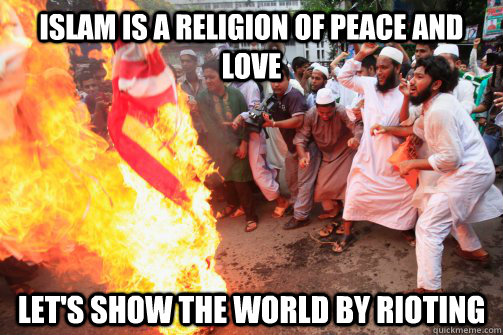 Islam is a Religion of peace and love Let's show the world by rioting  Rioting Muslim