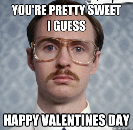 You're Pretty Sweet I guess Happy Valentines Day  Kip Dynamite Valentine